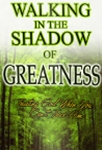 Walking In The Shadow of Greatness by Holloway Gray Jr.